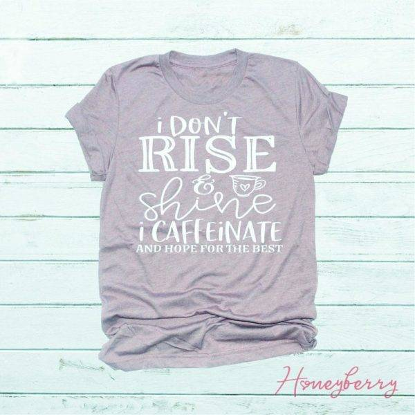I Don't Rise And Shine I Caffeinate And Hope For The Best T-Shirt TOPS shop